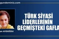 Türk siyasi liderlerinin  geçmişteki gafları