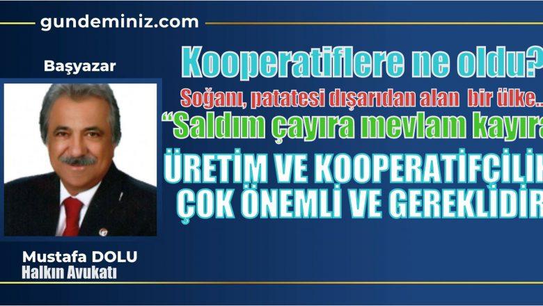 Halkın Avukatı Mustafa DOLU: Üretim ve kooperatifçilik çok önemli ve gereklidir