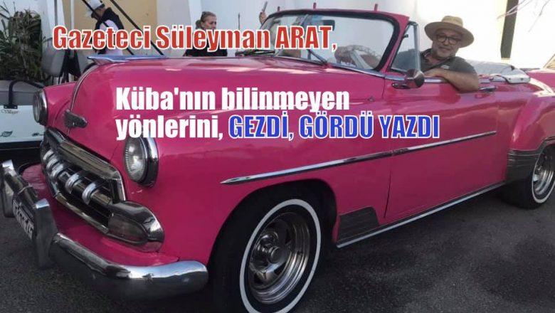 Gazeteci Süleyman Arat, Küba'yı gezdi, gördü yazdı