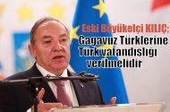 Eski Büyük elçi KILIÇ: Gagavuz Türklerine Türk vatandaşlığı verilmelidir