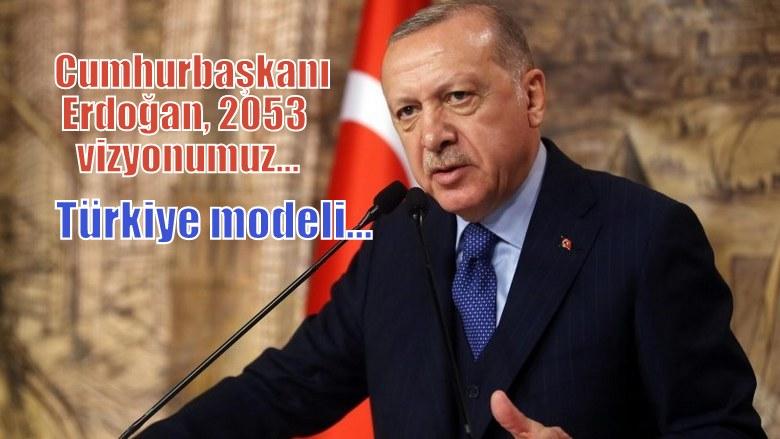 """Cumhurbaşkanı Erdoğan:""""2053 vizyonumuz.."""""""