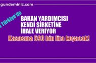 Yeni Türkiye'de Bakan yardımcısı kendi şirketine ihale verdi