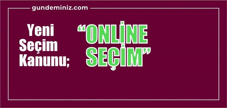 Yeni seçim kanunu,  'Online seçim'