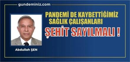 PANDEMİ DE KAYBETTİĞİMİZ SAĞLIK ÇALIŞANLARI ŞEHİT SAYILMALI!