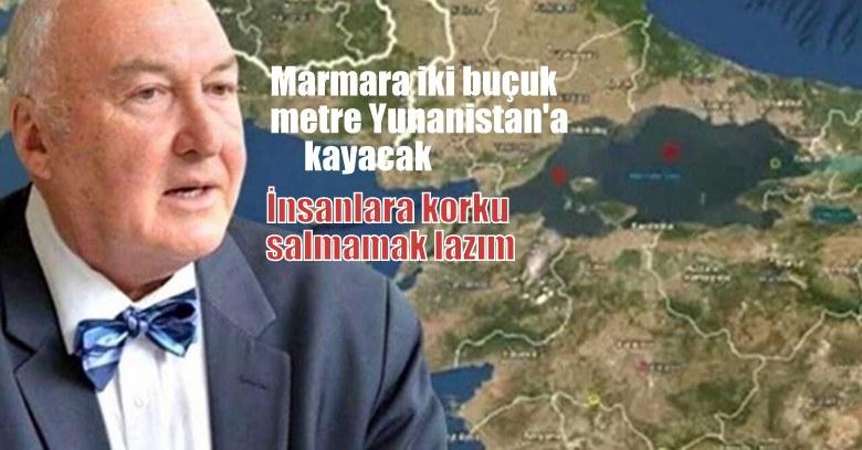 Prof. Dr. Ercan: Marmara, 2,5 metre Yunanistan'a kayacak