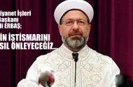 Diyanet Başkanı Erbaş; Din istismarını nasıl önleyeceğiz…