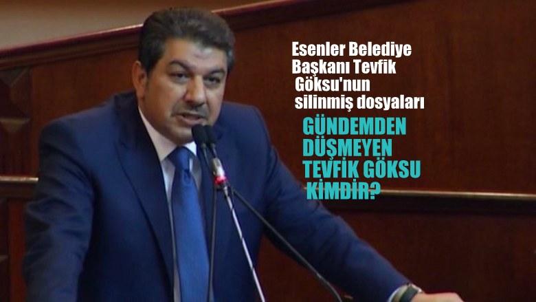 Esenler Belediye Başkanı Tevfik Göksu'nun silinmiş dosyası