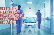 Ücretlerini 4 kat artıran Özel hastanelere soruşturma