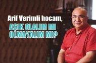 Arif Verimli hocam, aşık olalım mı olmayalım mı?