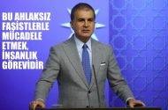 AKParti sözcüsü Çelik: Bu ahlaksız faşistlerle mücadele etmek insanlık görevidir.