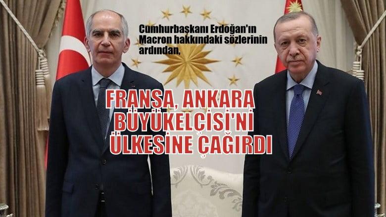 Cumhurbaşkanı Erdoğan'ın  Macron hakkında sözlerinin ardından Fransa, Ankara Büyükelçisi'ni ülkeye çağırdı