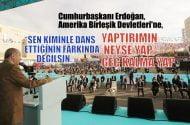 """Cumhurbaşkanı Erdoğan, Amerika Birleşik Devletleri'ne, """"Sen kiminle dans ettiğinin farkında değilsin"""""""
