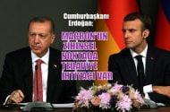 """Cumhurbaşkanı Erdoğan, """"Macron'un zihinsel noktada bir tedaviye ihtiyacı var"""""""