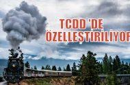 TCDD de özelleştiriliyor