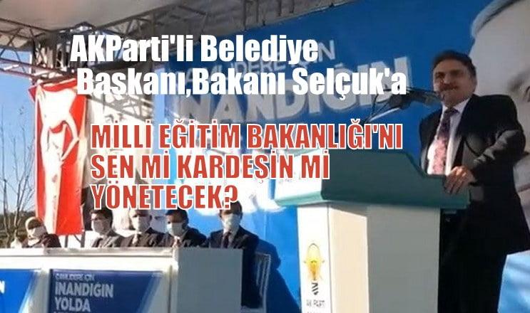 """AKParti'li Belediye Başkanı, Bakan Selçuk'a, """"Bakanlığı sen mi, kardeşin mi yönetecek?"""""""