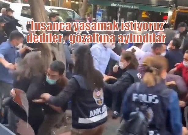 """Ankara'da """"İnsanca yaşamak istiyoruz"""" dediler gözaltına alındılar"""