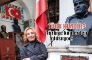Nurten ERTUL:  Türk kimdir?  Türkiye kimlerden oluşuyor?