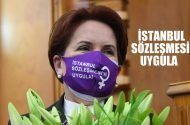 Akşener: İstanbul Sözleşmesi'ni uygula