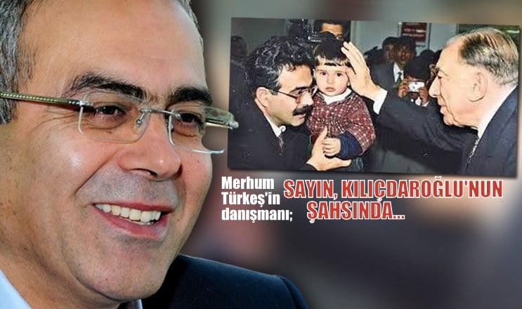 Merhum Türkeş'in danışmanı, Sayın Kılıçdaroğlu'nun şahsında…
