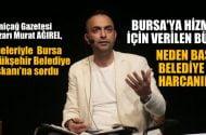 Murat Ağırel: Bursa'ya hizmet için verilen bütçe neden başka belediye için harcanır?