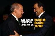 Oldu olacak Türkiye'nin tapusunu da Katar'ın üstüne yapın!