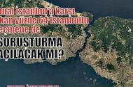 'Kanal İstanbul''a karşı çıkan yüzde 64 İstanbullulara da soruşturma açılacak mı?