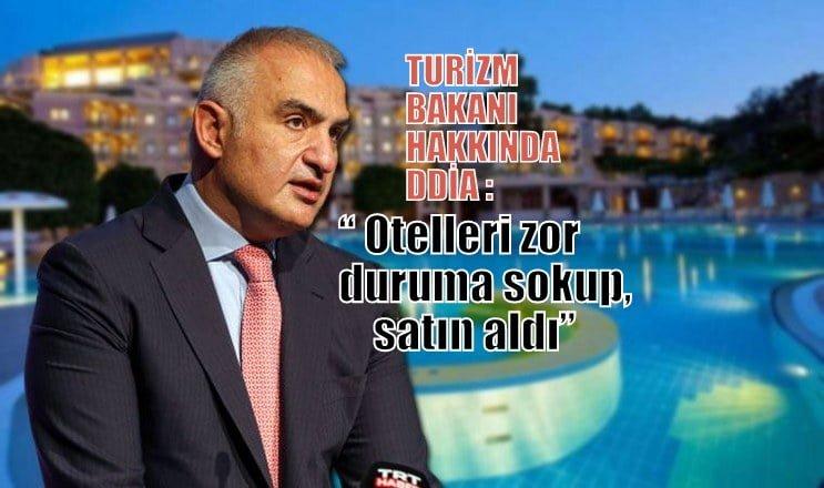 """Turizm Bakanı Ersoy  hakkında iddia: """"Otelleri zor duruma sokup, satın aldı"""""""