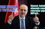 AKParti'li Kurtulmuş: .Siyaset,  hukuk alanında sayısız reformları yapan Ak Parti…