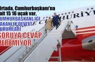 """""""Ortada Cumhurbaşkanına ait 15-16 uçak var,  Bakanlık, devlet kurumu uçaklarla ilgili  soruya cevap veremiyor"""