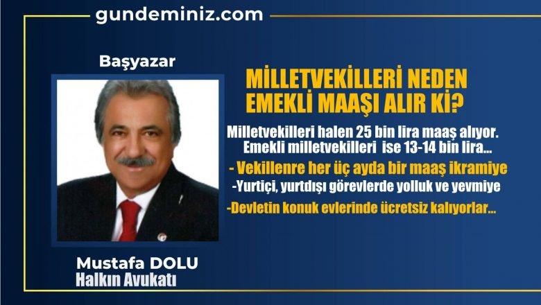 Mustafa DOLU:Milletvekilleri neden emekli maaşı alır ki?