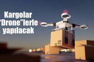 """Kargolar, """"drone"""" lerle…"""