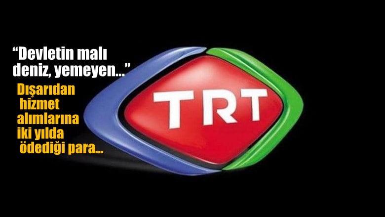TRT dışarıdan hizmet alımlarına ödediği para…