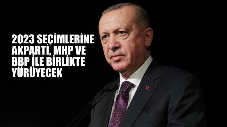 Cumhurbaşkanı Erdoğan: 2023 seçimlerine AK Parti, MHP ve BBP birlikte  yürüyecek