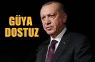 Cumhurbaşkanı Erdoğan: Güya dostuz