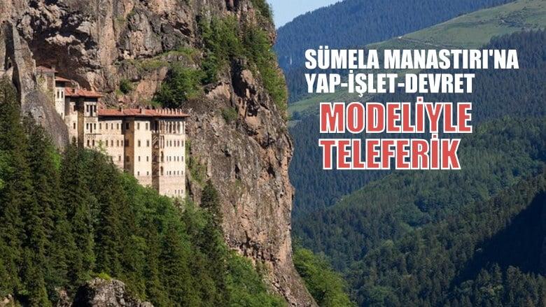 Trabzon'nun Maçka ilçesindeki Sümela Manastırı'na yap-işlet-devret modeliyle teleferik