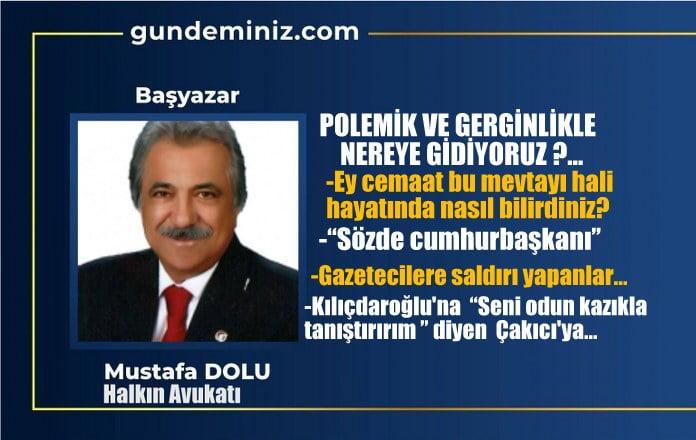 Mustafa DOLU: Polemik ve gerginlikle nereye gidiyoruz?..