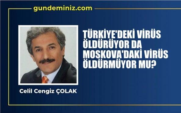 Türkiye'deki virüs öldürüyor da  Moskova'daki öldürmüyor mu?