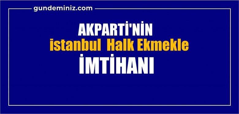 AKParti'nin  İstanbul Halk  Ekmekle imtihanı