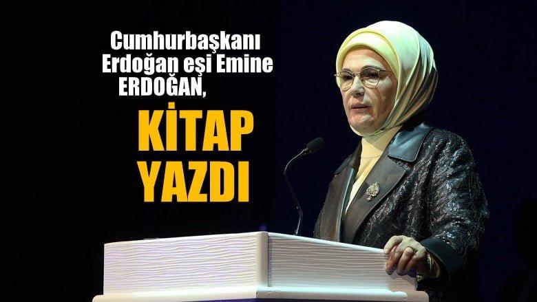 Cumhurbaşkanı Recep Tayyip Erdoğan'ın eşi Emine Erdoğan, kitap yazdı