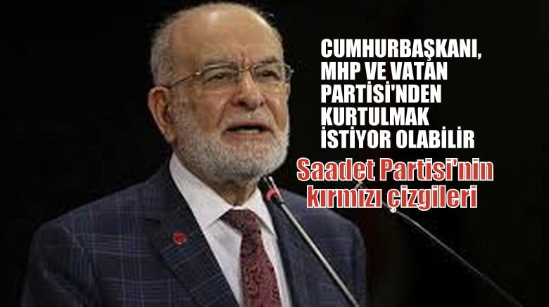 Karamollaoğlu:Saadet Partisi'nin kırmızı çizgileri