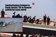Cumhurbaşkanı Erdoğan'ın Elazığ'daki şehre ağır vasıta girişinin yasaklanması şoförler isyan etti