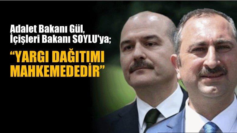 """Adalet Bakanı Gül, Bakan Soylu'ya, """"Yargı dağıtımı mahkemededir"""""""