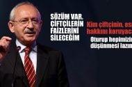 Kılıçdaroğlu: Sözüm var, çiftçilerin faizlerini sileceğim
