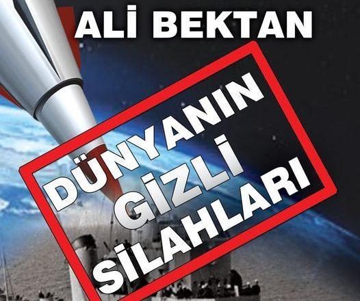 Gazeteci Yazar Ali Bektan'ın son kitabı dünyanın gizli silahları