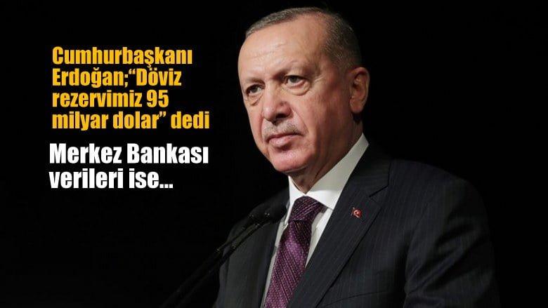 Cumhurbaşkanı Erdoğan '95 milyar dolar döviz  rezervimiz var' dedi, gerçekte…