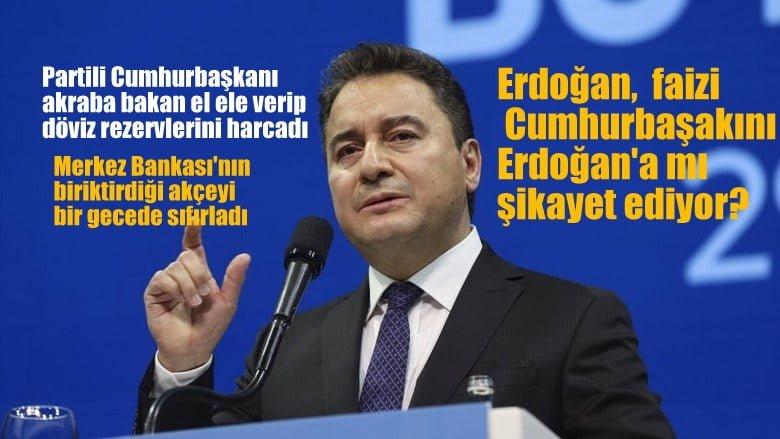 DEVA Partisi Lideri Babacan:  Partili cumhurbaşkanı ve akraba bakan el ele verip rezervleri harcadı