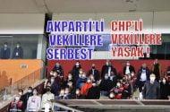 AKParti'li vekillere serbest, CHP'li vekillere  yasak!