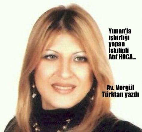 Vergül Türk Tan: Yunan'la işbirliği yapan İskilipli Atıf Hoca…