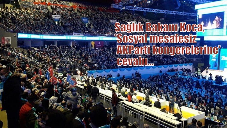 Sağlık Bakanı Koca'dan 'sosyal mesafesiz AKParti kongerelerine'…