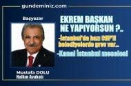 Mustafa DOLU: Ekrem Başkan ne yapıyorsun?..